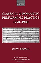 Classical and Romantic Performing Practice 1750-1900 by Clive Brown (2004-05-20)