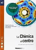 La chimica al centro. Dai modelli atomici alla chimica organica. Ediz. arancio. Con extrakit-Openbook. Per le Scuole superiori. Con e-book. Con espansione online