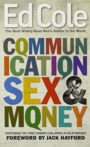 Communication, Sex, & Money: Overcoming the Three Common Challenges in Relationships (Ed Cole Classic)