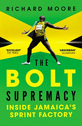 The Bolt Supremacy: Inside Jamaica's Sprint Factory by [Moore, Richard]