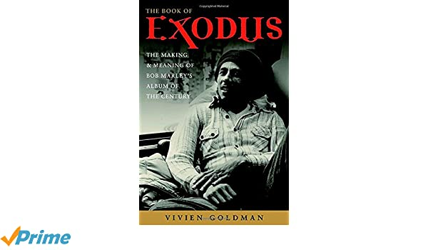 The Book of Exodus The Making and Meaning of Bob Marley and the