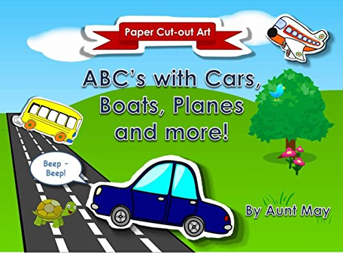 ABC's with Cars, Boats, Planes and more!: Babies, toddlers and preschoolers learn the alphabet with fun, imaginative Paper Cut-out Art style illustrated ... sound-effect descriptors. (English Edition)
