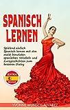 Spanisch lernen: Spielend einfach Spanisch lernen mit den meist benutzten spanischen Vokabeln und Kurzgeschichten zum besseren Dialog