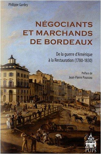 Négociants et marchands de Bordeaux : De la guerre d'Amérique à la Restauration (1780-1830)
