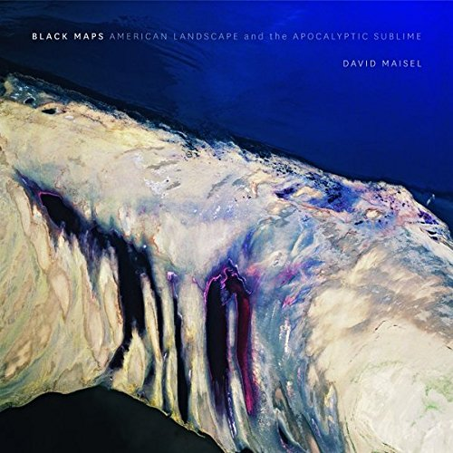 Black Maps : American Landscape and the Apocalyptic Sublime par David Maisel