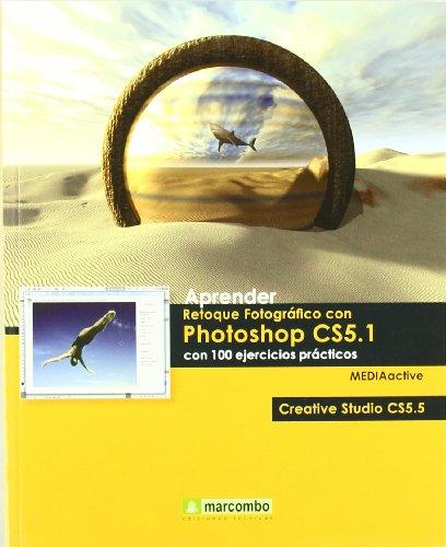 Aprender Retoque Fotográfico con Photoshop CS5.1 con 100 ejercicios prácticos (APRENDER.CON 100 EJERCICIOS PRÁCTICOS) por MEDIAactive