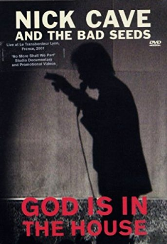 Nick Cave & The Bad Seeds - God Is in the House