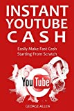 INSTANT YOUTUBE CASH: Easily Make Fast Cash Starting From Scratch (English Edition)
