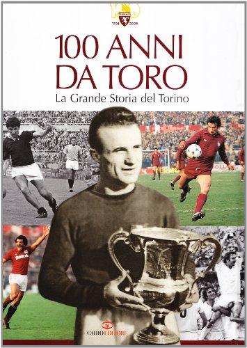 100 anni da Toro. La grande storia del Torino. Ediz. illustrata por Franco Ossola