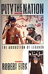 Pity the Nation: The Abduction of Lebanon by Robert Fisk (1990-11-01)