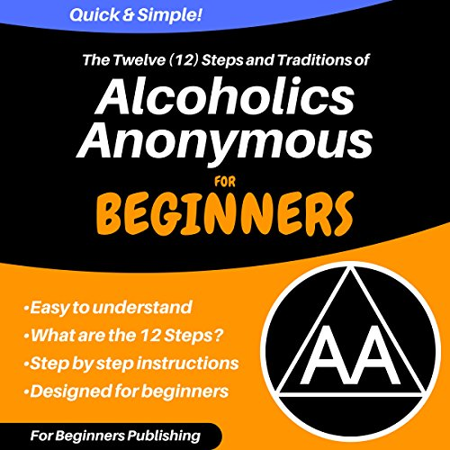 The Twelve (12) Steps and Traditions of Alcoholics Anonymous for Beginners (English Edition)
