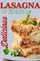 Perfect Lasagna: TOP 20 Mouthwatering Lasagna Recipes (English Edition)