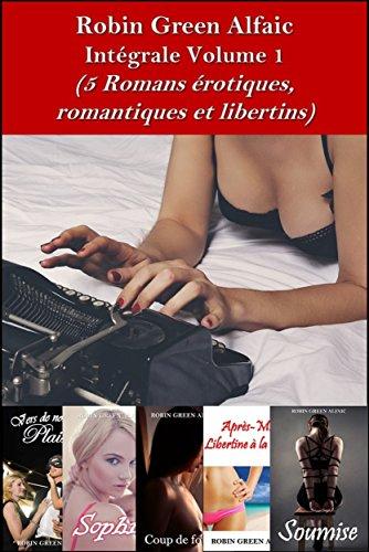 Intégrale Robin Green Alfaic - Volume 1-5 Romans Erotiques, Romantiques et Libertins par Robin Green Alfaic