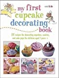 [(My First Cupcake Decorating Book : 35 Recipes for Decorating Cupcakes, Cookies and Cake Pops for Children Aged 7 Years +)] [By (author) Susan Akass] published on (September, 2012)