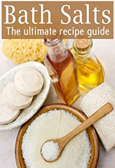 Bath Salts :The Ultimate Guide - Over 30 Healing & Relaxing Bath Recipes (English Edition) di [Caples, Danielle]
