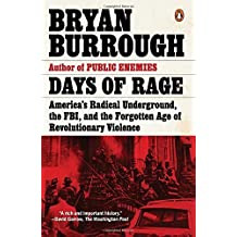 Days of Rage: America's Radical Underground, the FBI, and the Forgotten Age of Revolutionary Violence by Bryan Burrough (2016-04-05)
