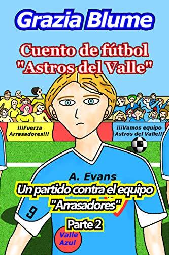 """Cuento de fútbol """"Astros del Valle"""" Un partido contra el equipo """"Arrasadores"""": Parte 2 por Grazia Blume"""