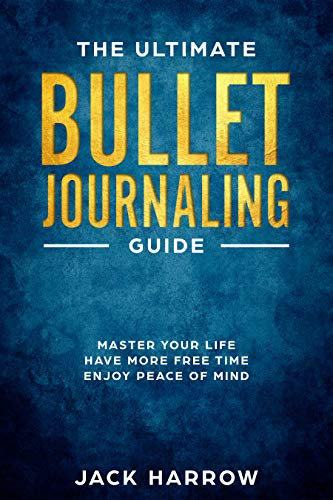 Bullet Journal: The Ultimate Bullet Journaling Guide, How to Use Bullet Journaling to Become the Master of Your Life and Experience Effortless Success, ... Bullet Journaling) (English Edition)