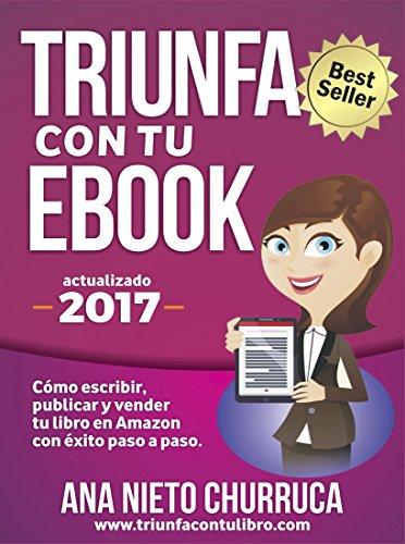 Triunfa con tu ebook: Cómo escribir, publicar y vender tu libro con...
