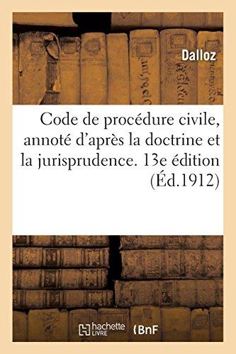 Code de procédure civile, annoté d'après la doctrine et la jurisprudence. 13e édition: avec renvois aux ouvrages de MM. Dalloz