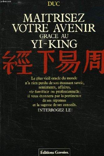 Maîtrisez votre avenir, grâce au Yi-King par Duc