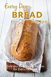 Homemade Bread Recipes:  The Complete Guide to Breads for any Occasion (Everyday Recipes) (English Edition)