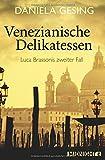 Venezianische Delikatessen: Luca Brassonis zweiter Fall (Ein Luca-Brassoni-Krimi, Band 2) - Daniela Gesing