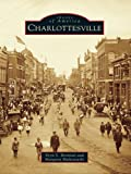 Nestled in the foothills of the Blue Ridge Mountains, the city of Charlottesville thrives amidst numerous tangible reminders of an incredibly rich history. Founded in 1762, the heart of early Charlottesville was the stage for some of the most importa...