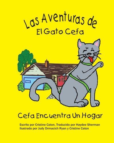 Las Adventuras de El Gato Cefa: Cefa Encuentra Un Hogar: Volume 1 por Cristine Caton