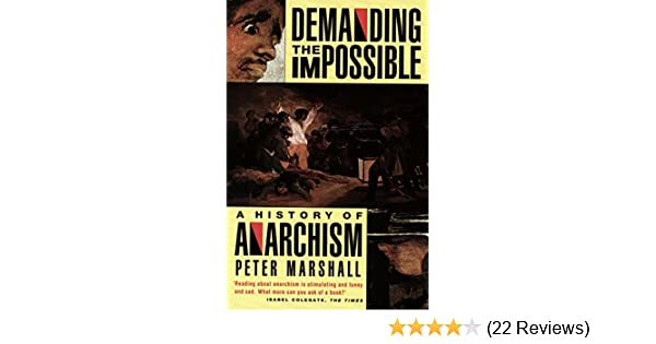 Demanding the impossible a history of anarchism be realistic demanding the impossible a history of anarchism be realistic demand the impossible ebook peter marshall amazon kindle store fandeluxe Images