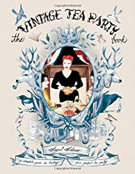 The Vintage Tea Party Book: A Complete Guide to Hosting your Perfect Party by Angel Adoree (2012-02-16)