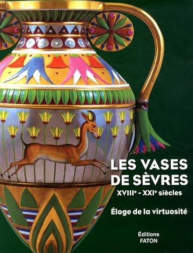 Les vases de Sèvres (XVIIIe-XXIe siècles) : Eloge de la virtuosité
