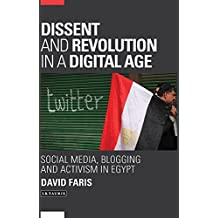 Dissent and Revolution in a Digital Age: Social Media, Blogging and Activism in Egypt (Library of Modern Middle East Studies)