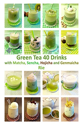 Green Tea 40 Drinks with Matcha, Sencha, Hojicha and Genmaicha