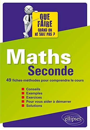 Maths Seconde 49 Fiches-Méthodes pour Comprendre le Cours
