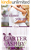 The Closer You Get (Fidelity Book 1)