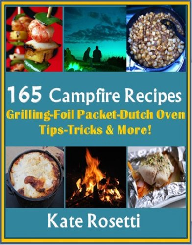 165 Campfire Recipes Grilling - Foil Packets-Dutch Oven- How to Build a Fire- Camping with Kids & MORE! Epub Descargar