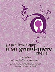 Le petit livre à offrir à sa grand-mère chérie à la place d'une boîte de chocolats, parce quil dure plus longtemps
