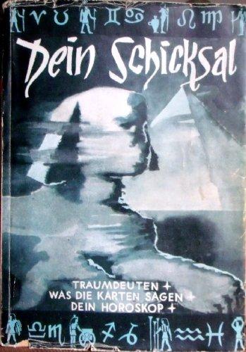 Dein Schicksal. Traumdeutung - Sterndeutung - Handlesekunst. Anhang: Kunst des Kartenlegens.