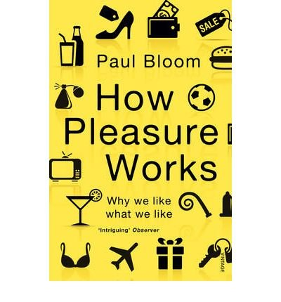 [( How Pleasure Works: Why We Like What We Like )] [by: Paul Bloom] [Jun-2011]
