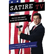 Satire TV: Politics and Comedy in the Post-Network Era by Jonathan Gray (2009-04-01)