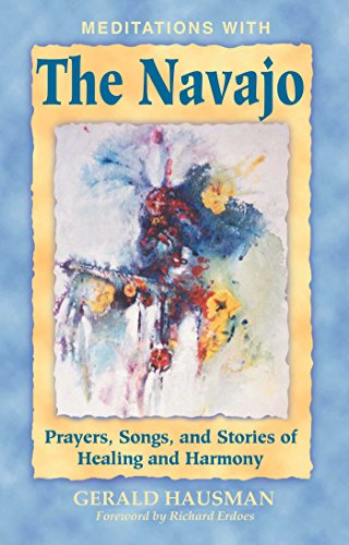 Meditations with the Navajo: Prayers, Songs, and Stories of Healing and Harmony: Prayers, Songs and Stories of Healing Harmony -