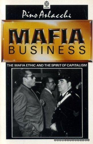 Mafia Business: The Mafia Ethic and the Spirit of Capitalism by Arlacchi, Pino (1988) Paperback