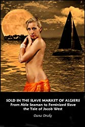 Sold in the Slave Market of Algiers -- From Able Seaman to Feminized Slave The Tale of Jacob West