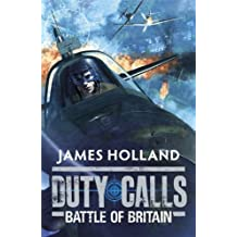 Duty Calls: Battle of Britain by Holland, James (2012)