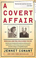 A Covert Affair: When Julia and Paul Child joined the OSS they had no way of knowing that their adventures with the spy service would lead them into a ... colleague, a terrifying FBI investigation. by Jennet Conant (2011-11-01)