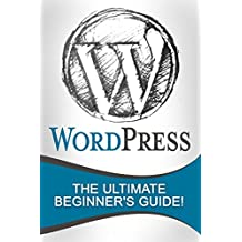 WordPress: The Ultimate Beginner's Guide! (English Edition)