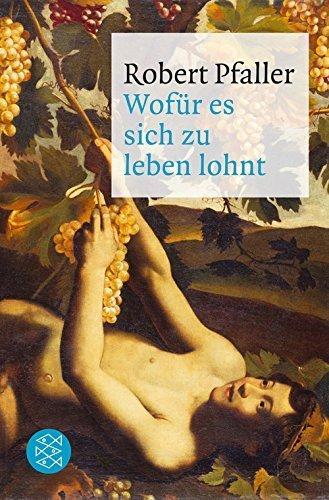 Wofür es sich zu leben lohnt by Robert Pfaller (2012-07-19)