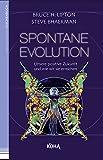 Spontane Evolution - Unsere positive Zukunft und wie wir sie erreichen - Bruce Lipton, Steve Bhaerman