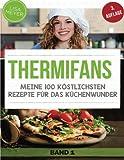 Thermifans: Meine 100 köstlichsten Rezepte für das Küchenwunder + KOSENLOSER BONUS! (Thermifans VIP)